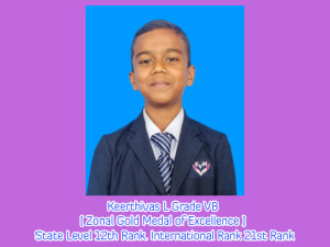 Keerthivas L Grade VB [ Zonal Gold Medal of Excellence ] State Level 12th Rank. International Rank 21st Rank