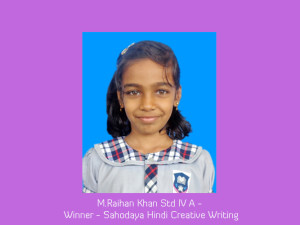 M.Raihan Khan Std IV A - Winner - Sahodaya Hindi Creative Writing